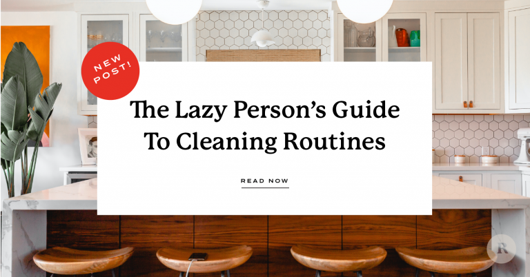 The Lazy Person's Guide To Cleaning Routines